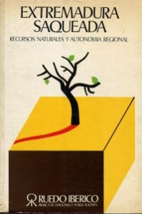 Extremadura saqueada : recursos naturales y autonomía regional