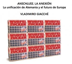 Anschluss. La anexión : la unificación de Alemania y el futuro de Europa