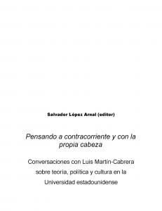 Pensando a contracorriente y con la propia cabeza : conversaciones con Luis Martín-Cabrera sobre teoría, política y cultura en la Universidad estadounidense
