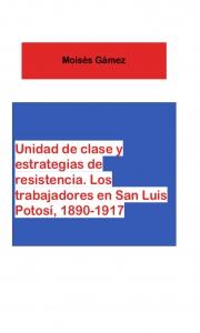 Unidad de clase y estrategias de resistencia: los trabajadores en San Luis de Potosí, 1890-1917