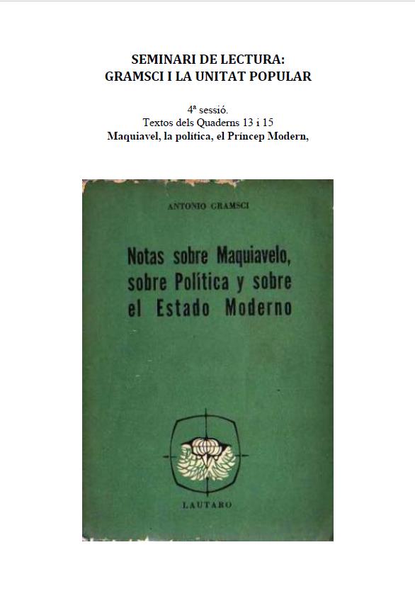 Seminari de lectura Gramsci i la unitat popular. 4ª sessió : Textos dels Quaderns 13 i 15 Maquiavel, la política, el Príncep Modern