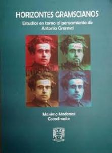 Horizontes gramscianos : estudios en torno al pensamiento de Antonio Gramsci