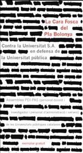 La cara fosca del Pla Bolonya : contra la Universitat S.A. en defensa de la Universitat pública