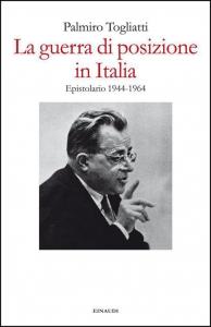La guerra di posizione in Italia : epistolario 1944-1964