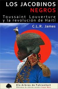 Los jacobinos negros : Toussaint Louverture y la revolución de Haiti