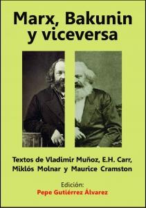 Marx, Bakunin y viceversa : textos de Vladimir Muñoz, E.H. Carr, Miklós Molnar y Maurice Cramston