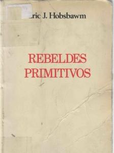 Rebeldes primitivos : Estudio sobre las formas arcaicas de los movimientos sociales en los siglos XIX y XX