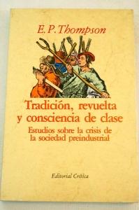 Tradición, revuelta y consciencia de clase : estudios sobre la crisis de la sociedad preindustrial