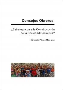 Consejos Obreros: ¿Estrategia para la Construcción de la Sociedad Socialista?