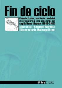 Fin de ciclo : Financiarización, territorio y sociedad de propietarios en la onda larga del capitalismo hispano (1959-2010)