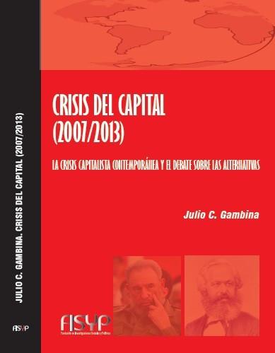 Crisis del capital (2007/2013) : la crisis capitalista contemporánea y el debate sobre las alternativas