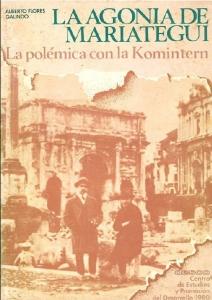La agonía de Mariátegui : la polémica con la Komintern