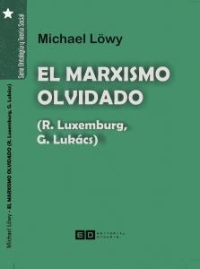 El marxismo olvidado (R. Luxemburg, G. Lukács)