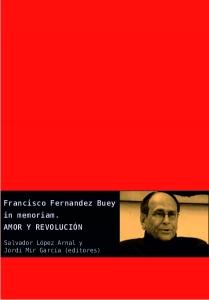 Amor y revolución : Francisco Fernández Buey in memoriam