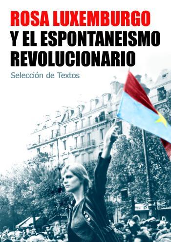 Rosa Luxemburg y el espontaneísmo revolucionario