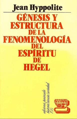 Génesis y estructura de la Fenomneología del Espíritu de Hegel