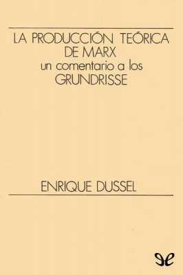 """La producción teórica de Marx. Un comentario a los """"Grundrisse"""""""