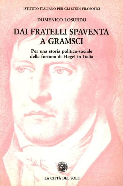 Dai fratelli Spaventa a Gramsci. Per una storia politico-sociale della fortuna di Hegel in Italia